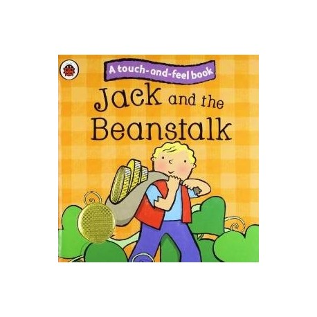 Jack and the Beanstalk. A Touch and Feel Book.