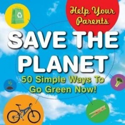 Help Your Parents SAVE THE PLANET