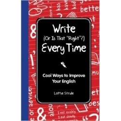 Write (Or is it Right) Everytime : Cool Ways to Improve your English