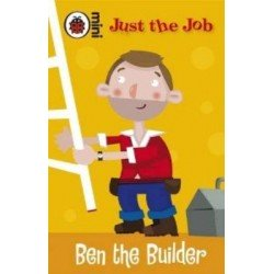 Just The Job: Ben the Builder